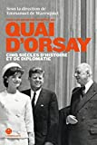 Quai d'Orsay cinq siècles d'Histoire et de diplomatie