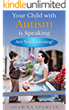 Your Child with Autism is Speaking, Are You Listening: Secrets to Speaking the Language of Autism (Navigating the Land of Autism Book 1) (English Edition)