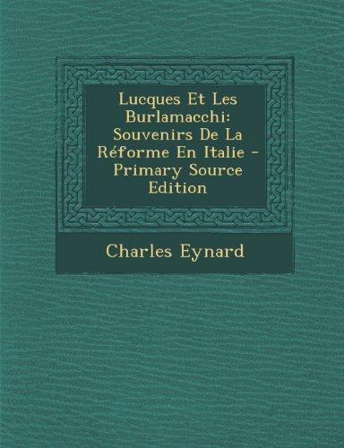 Lucques Et Les Burlamacchi: Souvenirs de La Reforme En Italie - Primary Source Edition