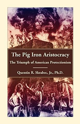 The Pig Iron Aristocracy, The Triumph of American Protectionism