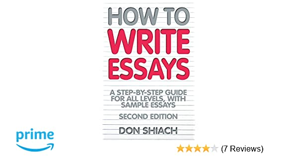 how to write essays 2nd edition a step by step guide for all levels with sample essays amazoncouk don shiach 9781845283414 books