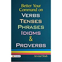 Better Your Command on Verbs, Tenses, Phrases, Idioms & Proverbs
