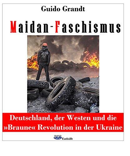 Maidan-Faschismus: Deutschland, der Westen und die