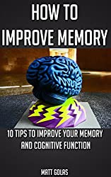 How to Improve Memory: 10 Tips to Improve Your Memory and Cognitive Function (Transform Yourself Book 3)