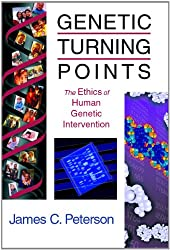 Genetic Turning Points: Ethics of Human Genetic Intervention (Critical Issues in Bioethics Series)