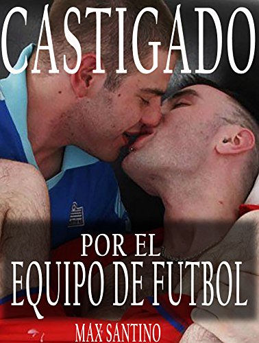 Castigado por el equipo de futbol: gay erotica en español de [Santino, Max