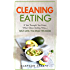 Clean Eating: If You Thought You Knew What Clean Eating Was....Wait Until You Read This Book (The Art of Eating Clean - How to Totally Transform Your Diet ... Health, Wellness, and Vibrant Energy)