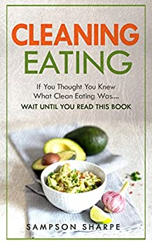 Clean Eating: If You Thought You Knew What Clean Eating Was....Wait Until You Read This Book (The Art of Eating Clean - How to Totally Transform Your Diet ... and Vibrant Energy) (English Edition) par [Emerson, Heath]