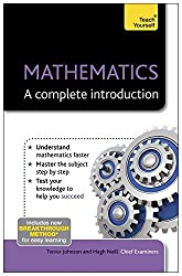 Mathematics: A Complete Introduction (Teach Yourself) by Hugh Neill (2013-05-31)