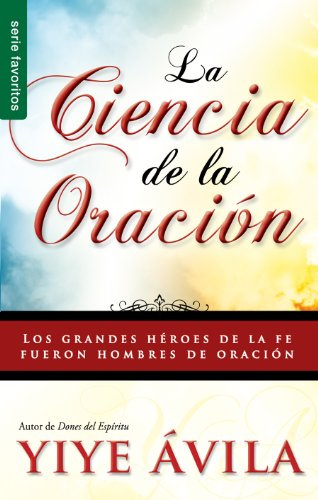 Ciencia de La Oracin, La: The Science of Prayer por Yiye Avila