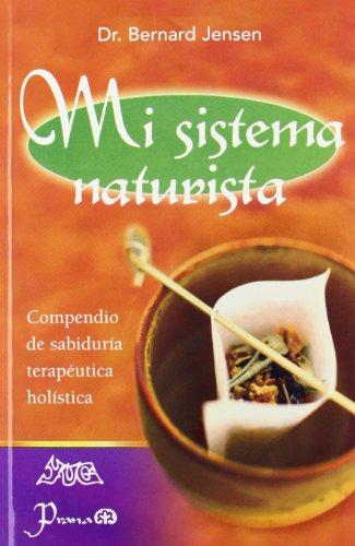 Mi Sistema Naturista/My Naturist System: Compendio De Sabiduria Terapeutica Holistica