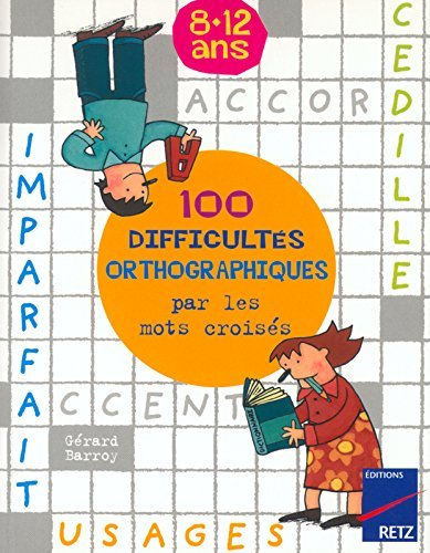 100 difficults orthographiques par les mots croiss by Grard Barroy (2002-05-01)