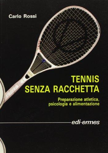 Tennis senza racchetta. Preparazione atletica, psicologia e alimentazione
