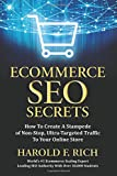 ECOMMERCE SEO SECRETS: How To Create A Stampede of Non-Stop, Ultra-Targeted Traffic To Your Online Store (SCALE UP)