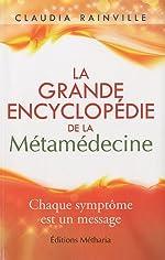 La grande encyclopédie de la metamedecine de Claudia RAINVILLE