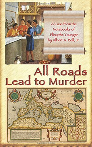 All Roads Lead to Murder: A Case from the Notebooks of Pliny the Younger by Albert A. Bell Jr. (2016-04-26)