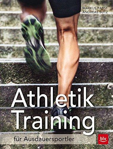 Athletiktraining für Ausdauersportler: Mehr Kraft, Energie und Beweglichkeit (Lauftraining)