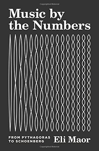 Music by the Numbers – From Pythagoras to Schoenberg