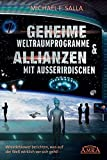 GEHEIME WELTRAUMPROGRAMME & ALLIANZEN MIT AUSSERIRDISCHEN [US-Bestseller in deutscher Übersetzung] - Michael E. Salla
