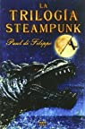 La Trilogia Steampunk par Paul De Filippo