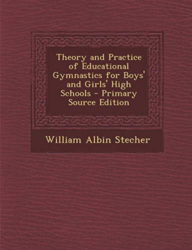 Theory and Practice of Educational Gymnastics for Boys' and Girls' High Schools - Primary Source Edition