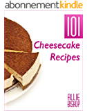 Cheesecake Recipes: 101 Ultimate Cheesecakes - Dessert Recipes To Tingle Your Tastebuds (English Edition)