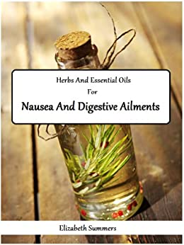 Herbs And Essential Oils For Nausea And Digestive Ailments (English Edition) von [Summers, Elizabeth]