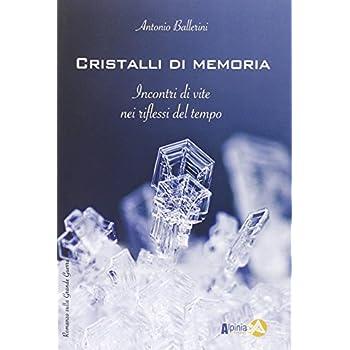 Cristalli Di Memoria. Incontri Di Vite Nei Riflessi Del Tempo