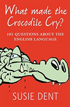 What Made The Crocodile Cry?: 101 questions about the English language von [Dent, Susie]