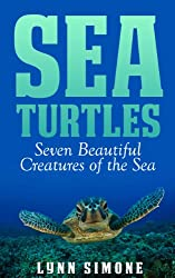 Sea Turtles: Seven Beautiful Creatures of The Sea, A Children's Book (Animals of The Sea Series 1)