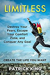 Limitless: Destroy Your Fears, Escape Your Comfort Zone, and Conquer Any Goal - Create The Life You Want (English Edition)