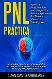 PNL PRACTICA Aprenda Programación  Neurolingüística Práctica Aplicando Sus Técnicas  y Secretos Psicológicos: Curso rápido de PNL Programación Neurolingüística ... para principiantes (English Edition)
