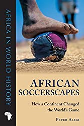 African Soccerscapes: How a Continent Changed the Worlda??s Game (Ohio Africa in World History) by Peter Alegi (2010-03-02)