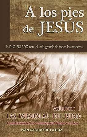 A Los Pies De Jesus Las Parabolas Del Reino Spanish Edition Ebook Castro De La Hoz Ivan Isaac Amazon De Kindle Shop