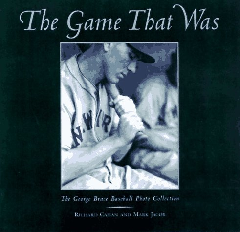 The Game That Was: The George Brace Baseball Photo Collection by Richard Cahan (1997-10-05) par Richard Cahan;Mark Jacob