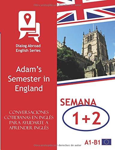 Conversaciones cotidianas en inglés para ayudarte a aprender inglés - Semana 1/Semana 2: Adam's Semester in England (quincena)