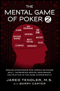 The Mental Game of Poker 2: Proven Strategies For Improving Poker Skill, Increasing Mental Endurance, and Playing In The Zone Consistently (English Edition) von [Tendler, Jared, Carter, Barry]