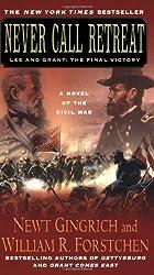 Never Call Retreat (Gingrich and Forstchen's Civil War Trilogy) (Gettysburg) by Gingrich, Newt, Forstchen, William R. (2007) Mass Market Paperback