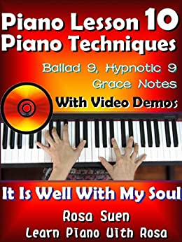 "Piano Lesson #10 - Easy Piano Technique - Ballad 9, Hypnotic 9, Grace Notes with Video Demos to ""It Is Well With My Soul"": Church Pianist Training (Learn Piano With Rosa) (English Edition) von [Suen, Rosa]"