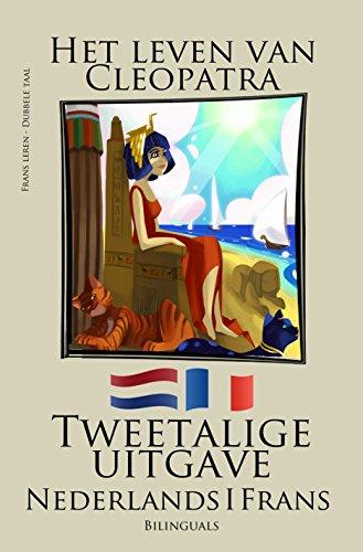 Frans leren - Tweetalige uitgave (Nederlands - Frans) Het leven van Cleopatra (Dutch Edition)