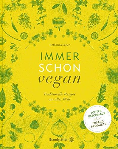 Immer schon vegan: Traditionelle Rezepte aus aller Welt