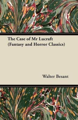 By Besant, Walter [ The Case of MR Lucraft (Fantasy and Horror Classics) ] [ THE CASE OF MR LUCRAFT (FANTASY AND HORROR CLASSICS) ] Apr - 2011 { Paperback }
