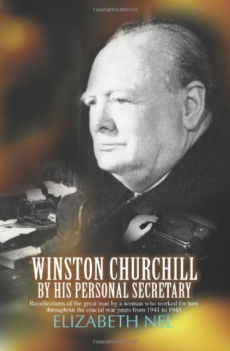 Winston Churchill by his Personal Secretary: Recollections of The Great Man by A Woman Who Worked for Him par Charles Muller