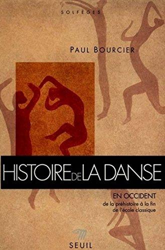 HISTOIRE DE LA DANSE EN OCCIDENT. Tome 1, De la préhistoire à la fin de l'école classique par Paul Bourcier