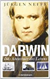 Darwin. Das Abenteuer des Lebens - Jürgen Neffe
