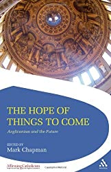 The Hope of Things to Come: Anglicanism and the Future (Affirming Catholicism)