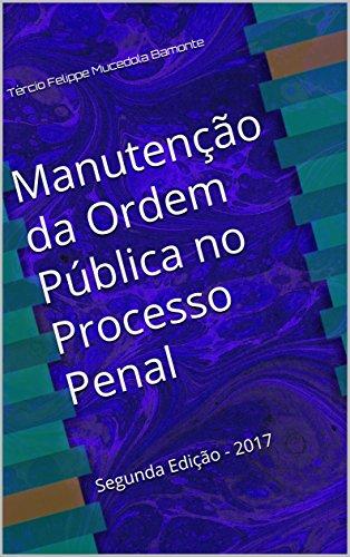 Manutenção da Ordem Pública no Processo Penal: Segunda Edição - 2017 (Portuguese Edition) por Tércio Felippe Mucedola Bamonte