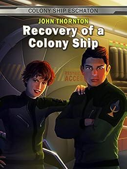 Recovery of a Colony Ship (Colony Ship Eschaton Book 1) by [Thornton, John]