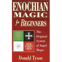 Enochian Magic for Beginners: The Original System of Angel Magic