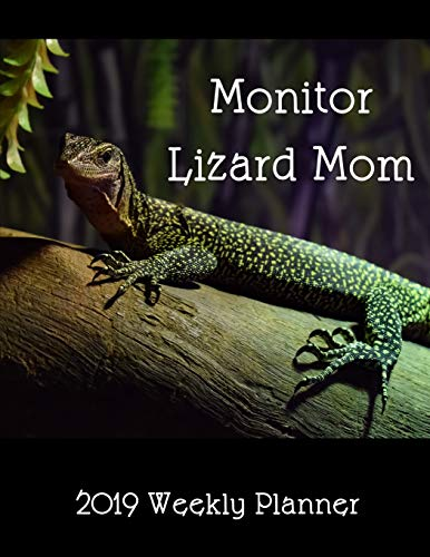 Monitor Lizard Mom 2019 Weekly Planner: A Scheduling Calendar for Reptile Lovers - Monitor Lizard